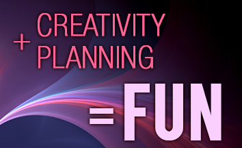 Creativity + Planning = FUN